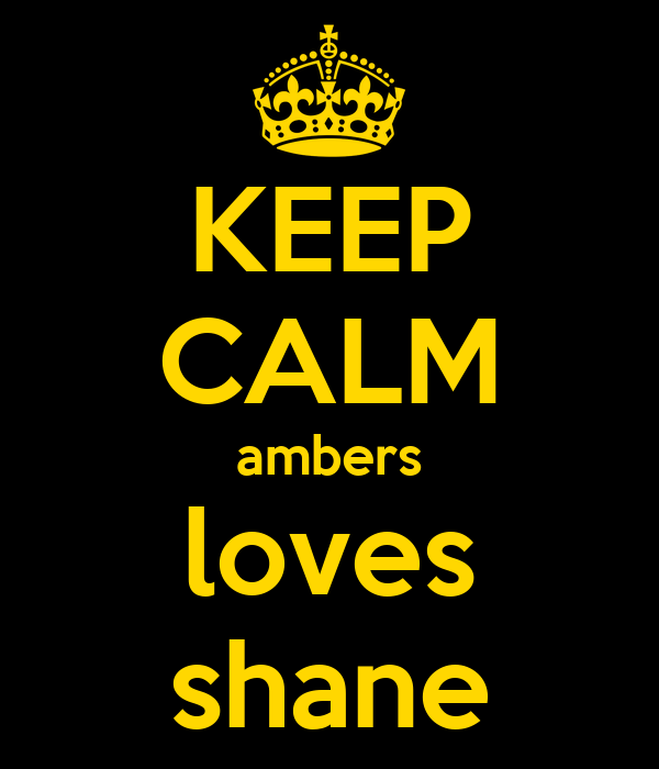 KEEP CALM ambers loves shane