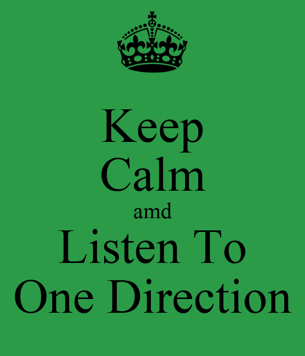 Keep Calm amd Listen To One Direction