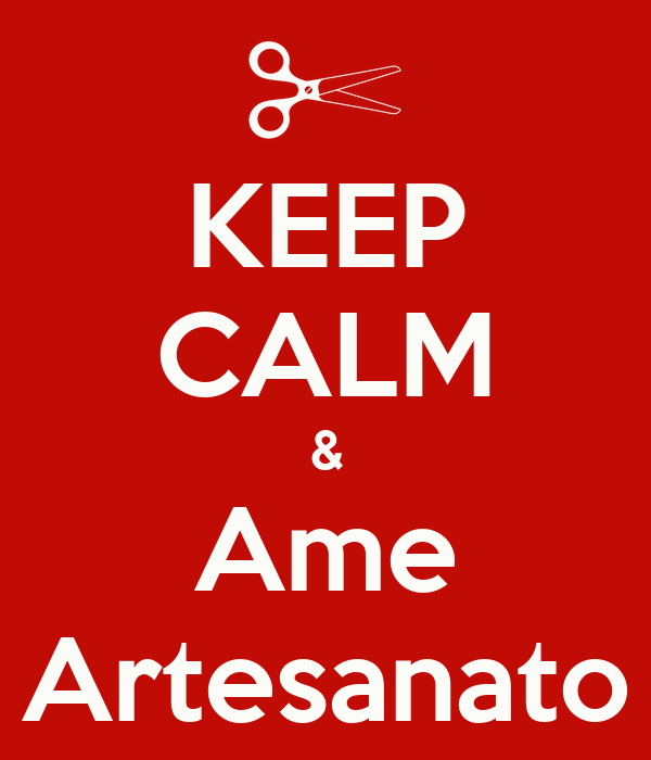 KEEP CALM & Ame Artesanato