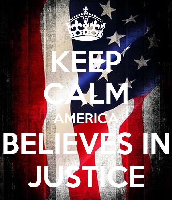 KEEP CALM AMERICA BELIEVES IN JUSTICE