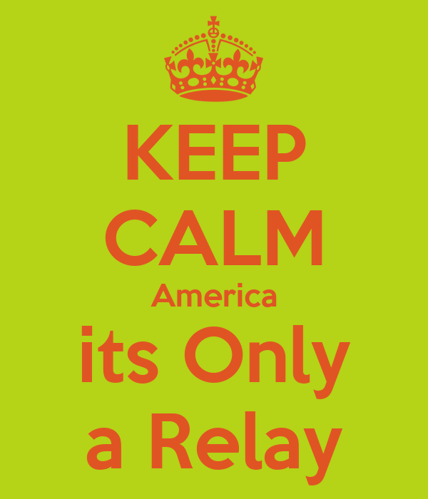 KEEP CALM America its Only a Relay