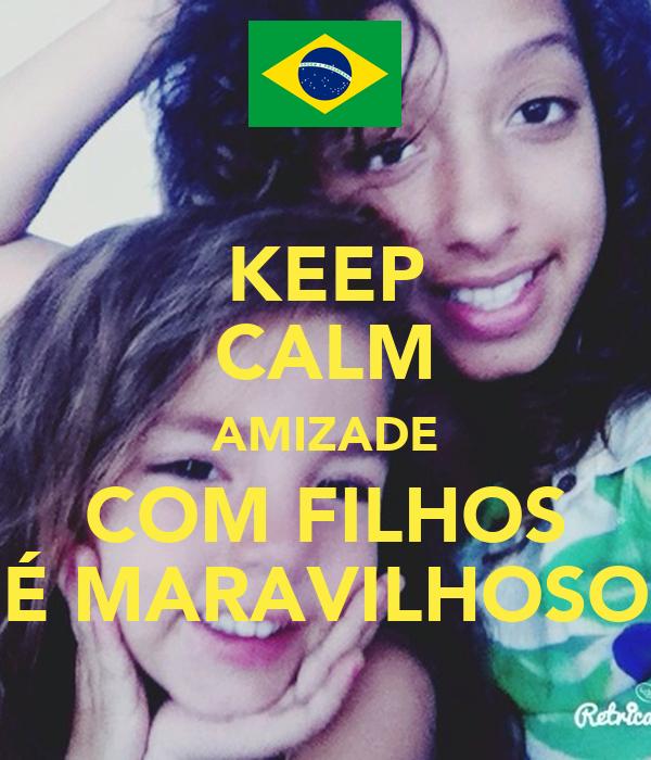 KEEP CALM AMIZADE COM FILHOS É MARAVILHOSO