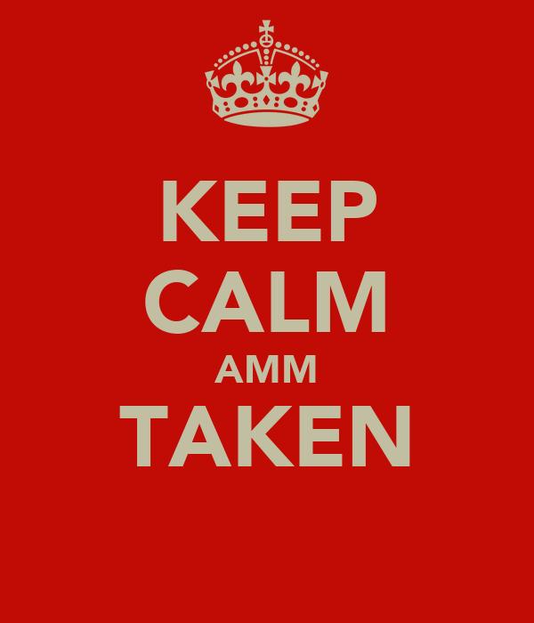 KEEP CALM AMM TAKEN