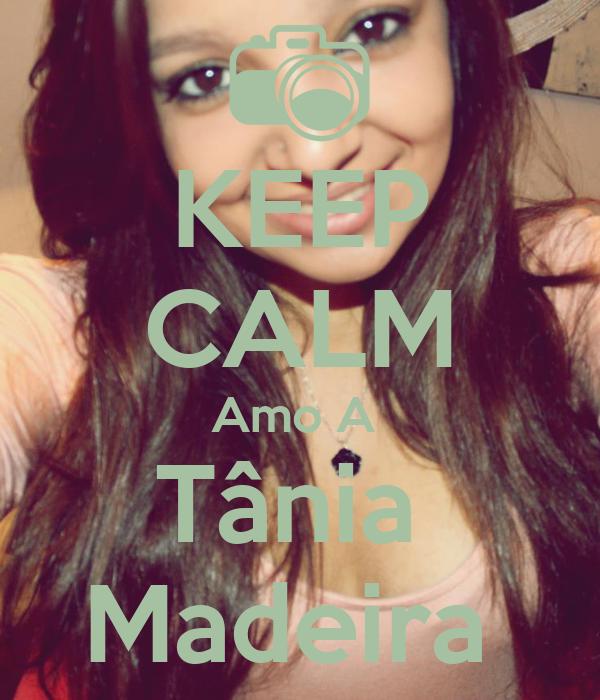 KEEP CALM Amo A  Tânia  Madeira