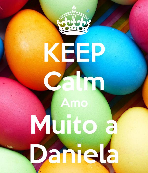 KEEP Calm Amo Muito a Daniela