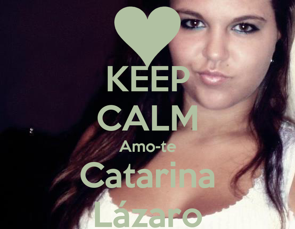 KEEP CALM Amo-te Catarina Lázaro
