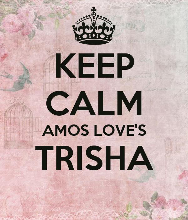 KEEP CALM AMOS LOVE'S TRISHA