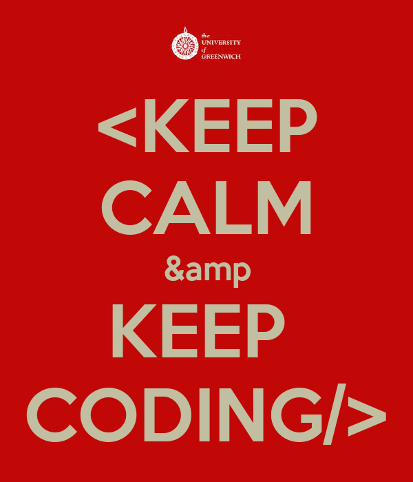 <KEEP CALM &amp KEEP  CODING/>