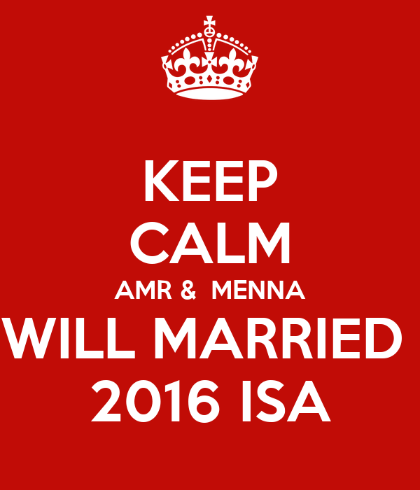 KEEP CALM AMR &  MENNA WILL MARRIED  2016 ISA