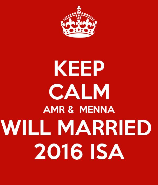 KEEP CALM AMR &  MENNA WILL MARRIED  2016 ISA