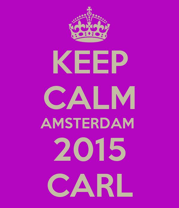 KEEP CALM AMSTERDAM  2015 CARL