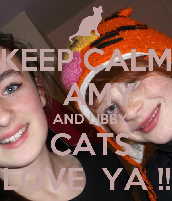 KEEP CALM     AMY    AND LIBBY   CATS   LOVE  YA !!!