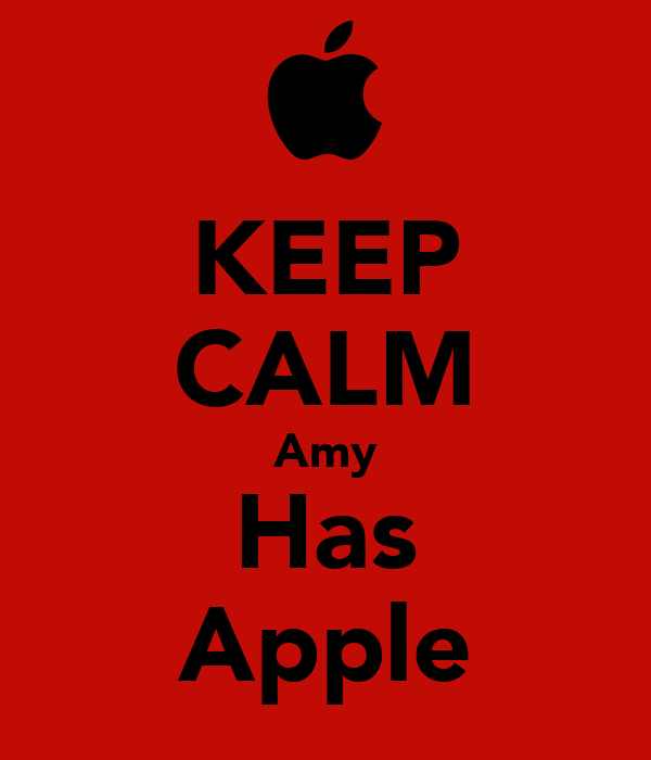 KEEP CALM Amy Has Apple