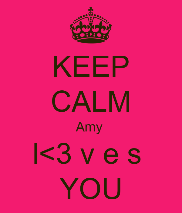 KEEP CALM Amy  l<3 v e s  YOU