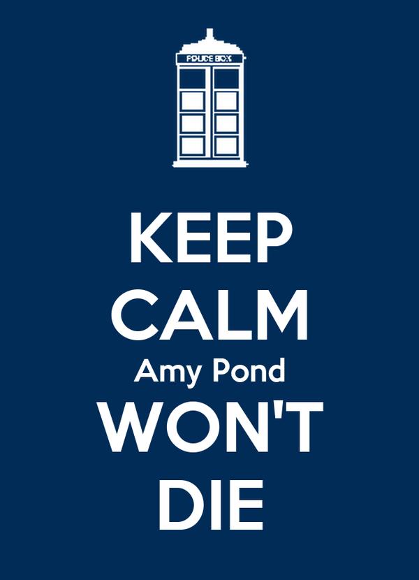 KEEP CALM Amy Pond WON'T DIE