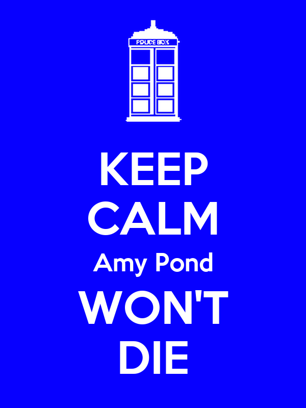 KEEP CALM Amy Pond WON'T DIE