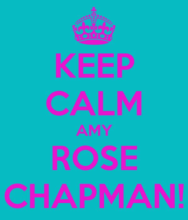 KEEP CALM AMY ROSE CHAPMAN!