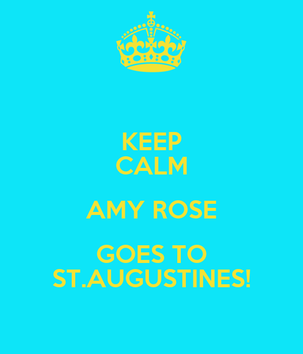 KEEP CALM AMY ROSE GOES TO ST.AUGUSTINES!