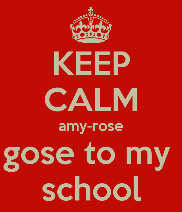 KEEP CALM amy-rose gose to my  school