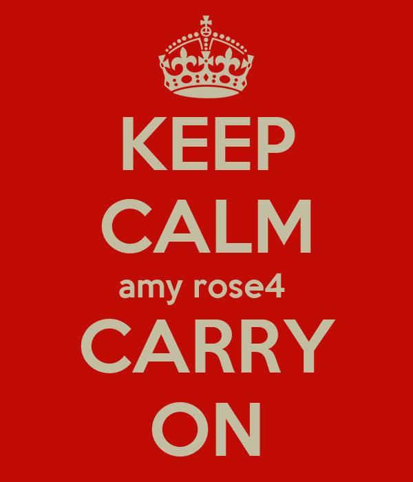 KEEP CALM amy rose4  CARRY ON