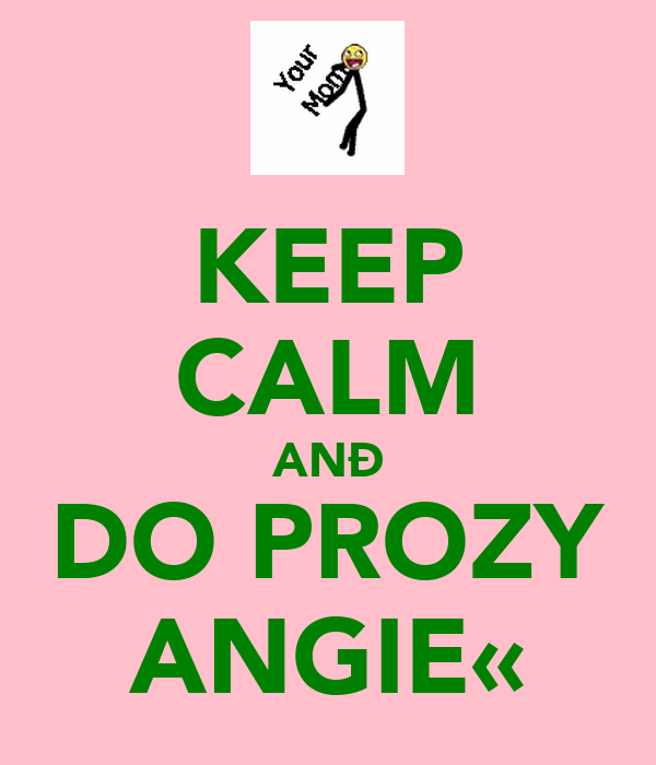 KEEP CALM ANÐ DO PROZY ANGIE«