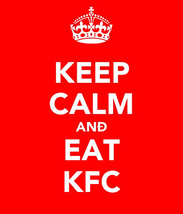 KEEP CALM ANÐ EAT KFC