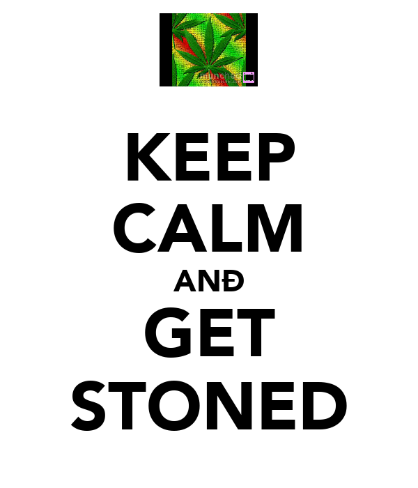 KEEP CALM ANÐ GET STONED