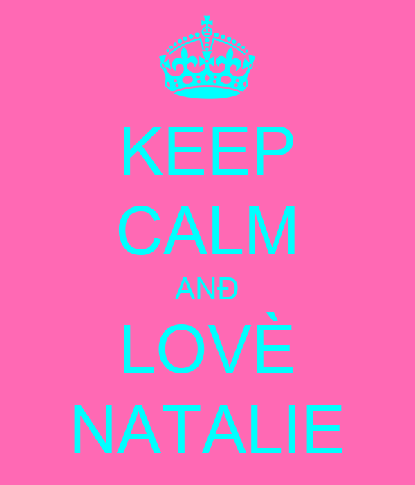 KEEP CALM ANÐ LOVÈ NATALIE