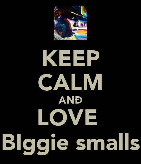 KEEP CALM ANÐ LOVE  BIggie smalls