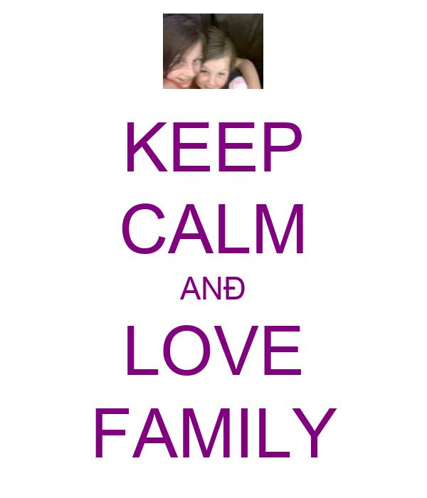 KEEP CALM ANÐ LOVE FAMILY