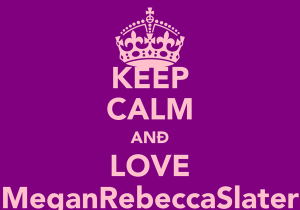 KEEP CALM ANÐ LOVE MeganRebeccaSlater