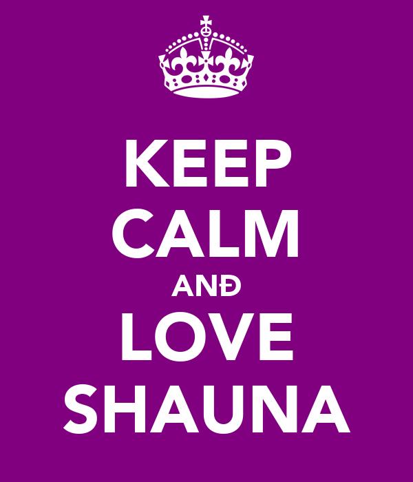 KEEP CALM ANÐ LOVE SHAUNA