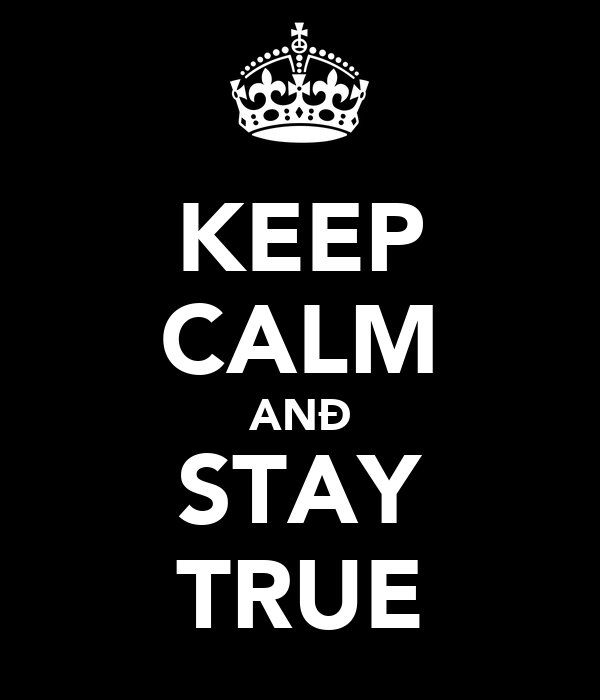KEEP CALM ANÐ STAY TRUE
