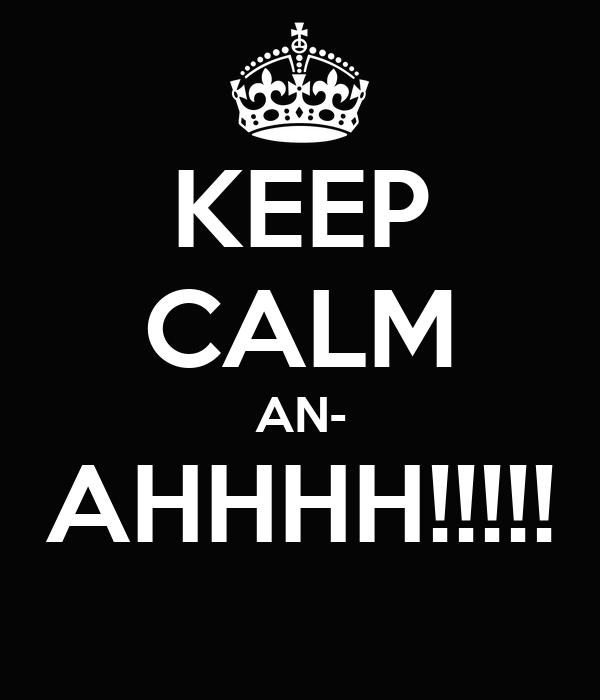 KEEP CALM AN- AHHHH!!!!!