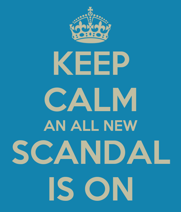 KEEP CALM AN ALL NEW SCANDAL IS ON