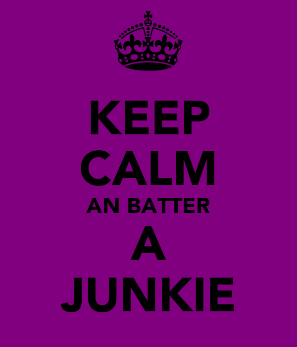 KEEP CALM AN BATTER A JUNKIE