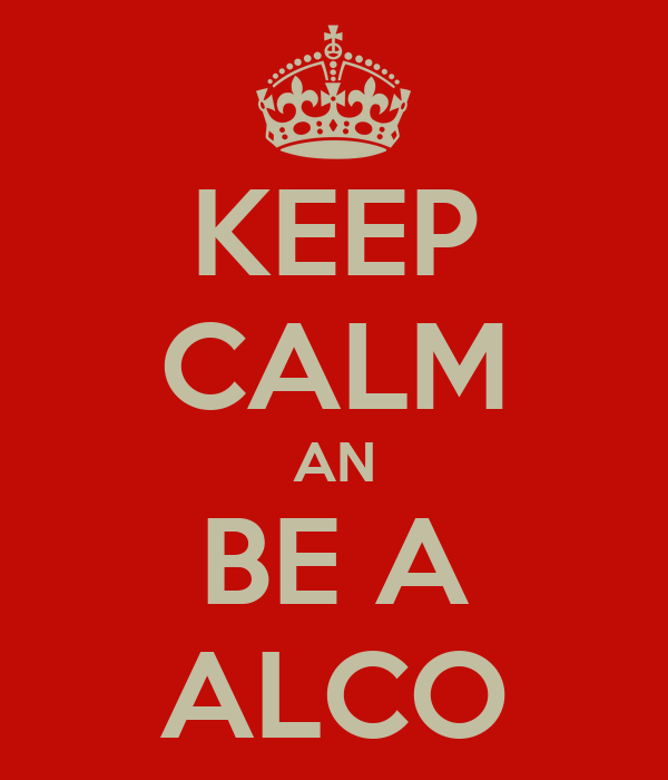 KEEP CALM AN BE A ALCO