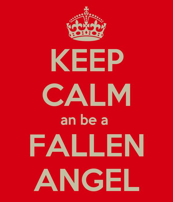 KEEP CALM an be a  FALLEN ANGEL