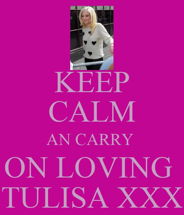 KEEP CALM AN CARRY  ON LOVING  TULISA XXX