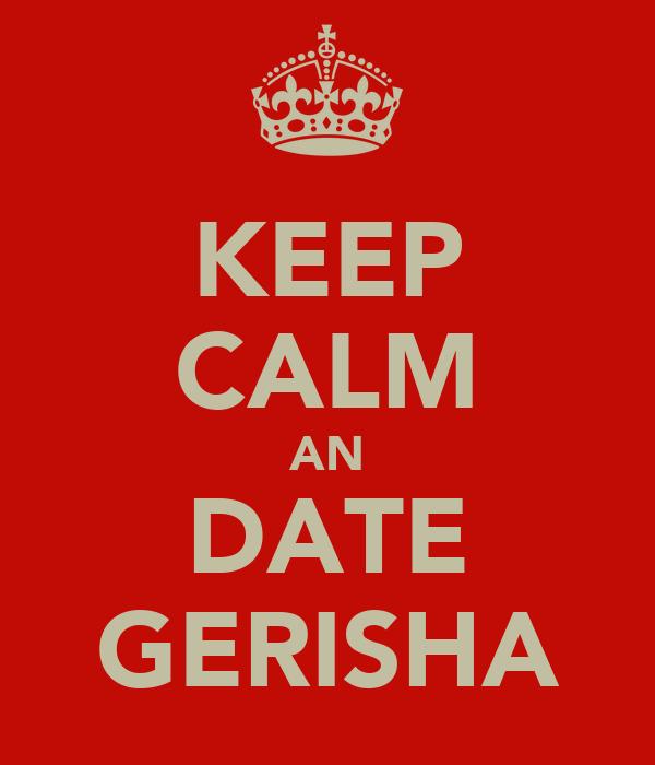 KEEP CALM AN DATE GERISHA