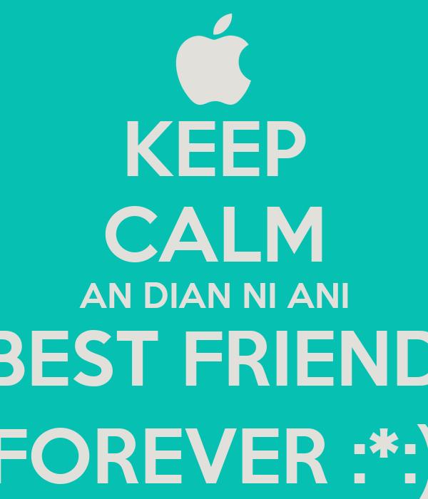 KEEP CALM AN DIAN NI ANI BEST FRIEND FOREVER :*:)