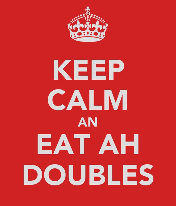 KEEP CALM AN EAT AH DOUBLES