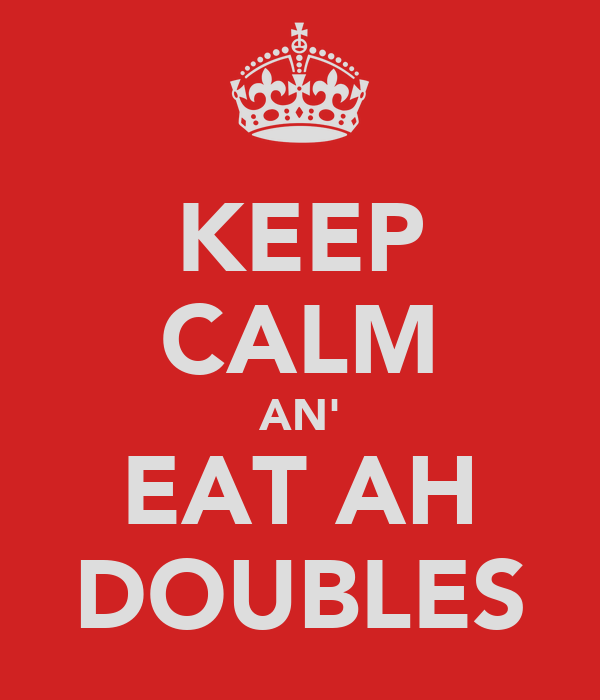 KEEP CALM AN' EAT AH DOUBLES