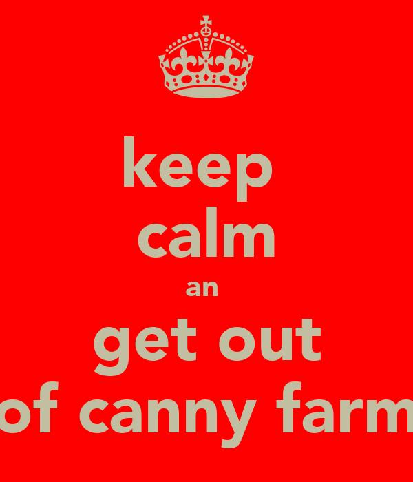keep  calm an  get out of canny farm