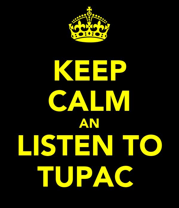 KEEP CALM AN LISTEN TO TUPAC