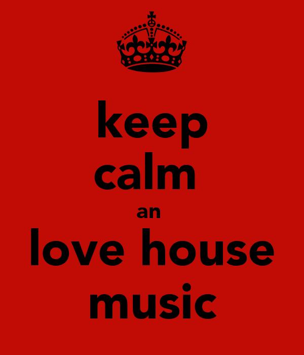 keep calm  an  love house music