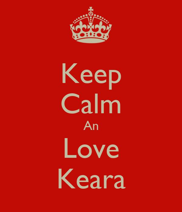 Keep Calm An Love Keara