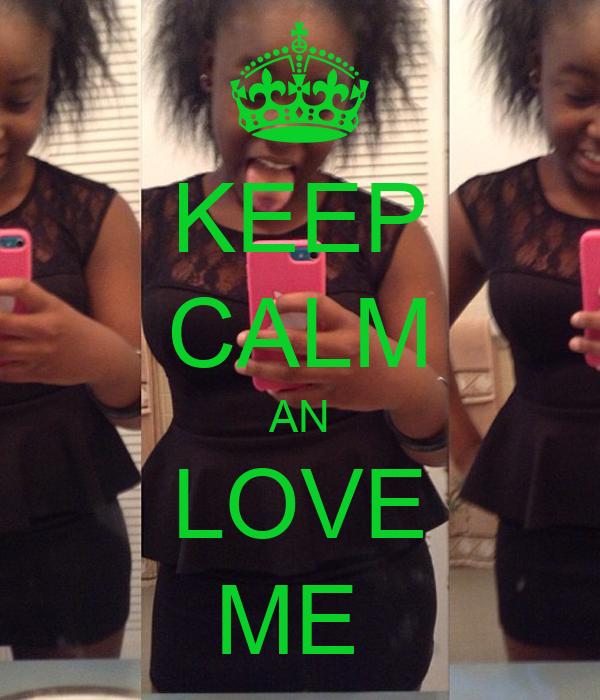 KEEP CALM AN  LOVE  ME