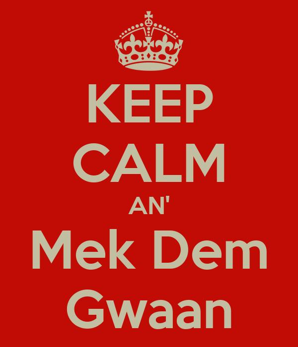 KEEP CALM AN' Mek Dem Gwaan