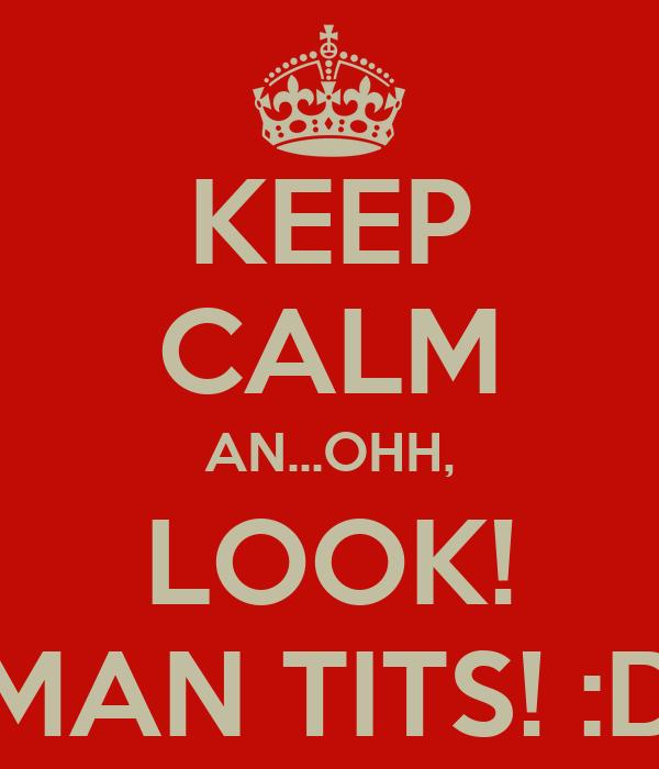 KEEP CALM AN...OHH, LOOK! MAN TITS! :D